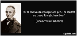 For all sad words of tongue and pen, The saddest 