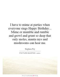 I have to mime at parties when 