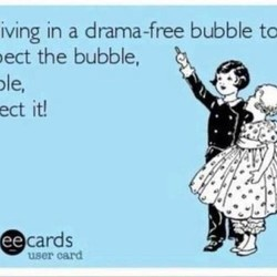 iving in a drama-free bubble tc 