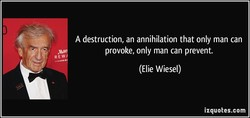 A destruction, an annihilation that only man can 