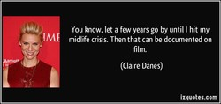 You know, let a few years go by until I hit my