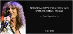 You know, all my songs are relatives, 