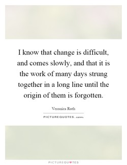 I know that change is difficult, 