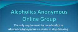 Alcoholics Anonymous Online Group The only requirement for membership in Alcoholics Anonymous is a desire to stop drinking.