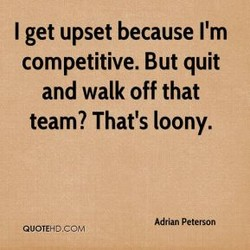 I get upset because I'm 