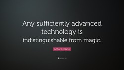 Any sufficiently advanced 