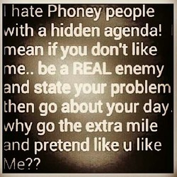 I hate Phoney people 