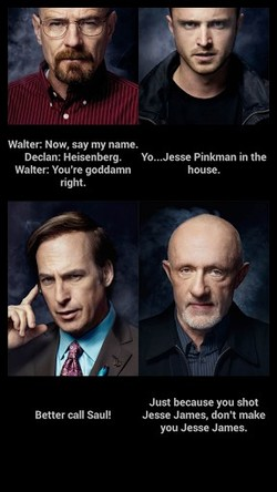 Walter Now, say my name. 