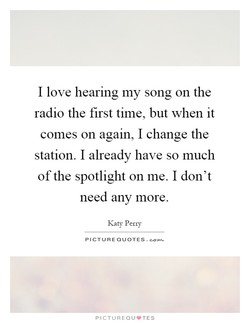 I love hearing my song on the 