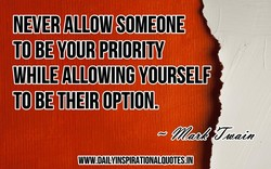 NEVER ALLOW SOMEOÉ TO BE YOUR PRIORITY WHILE ALLOWING YOURSELF TO BE THEIR OPTION. ,Ø7R72V WWW.DAILYINSPIRATIONALQUOTES:IN