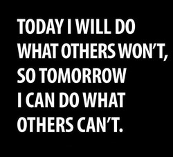 TODAY WILL DO 