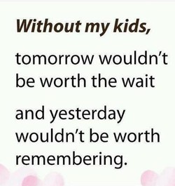 Without my kids, 