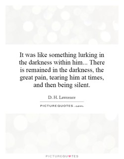 It was like something lurking in 