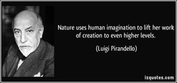 Nature uses human imagination to lift her work 