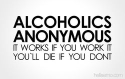ALCOHOLICS ANONYMOUS IT WORKS IF YOU WORK IT YOUU DIE IF YOU DONT hellaemo.corn
