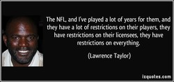 The NFL, and I've played a lot of years for them, and 