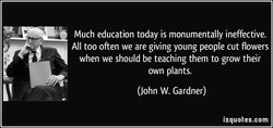 Much education today is monumentally ineffective. 