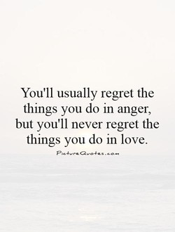 You'll usually regret the 