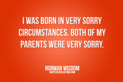 I WAS BORN IN VERY SORRY 