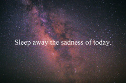 Sleep awayåhe sadness oftoday""