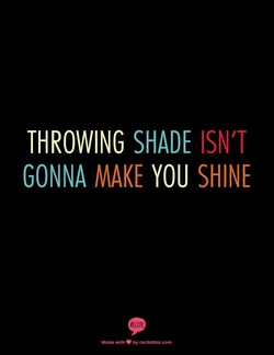 THROWING SHADE ISN'T 