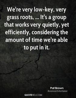 We're very low-key, very 