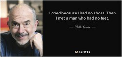 I cried because I had no shoes. Then 