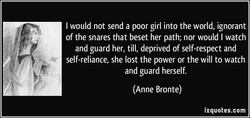 I would not send a poor girl into the world, ignorant 
