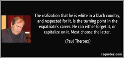The realization that he is white in a black country, 