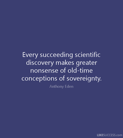 Every succeeding scientific 