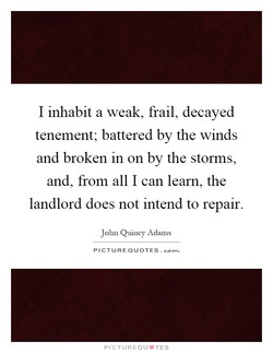 I inhabit a weak, frail, decayed 