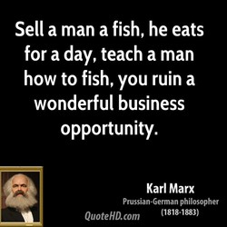 Sell a man a fish, he eats 
