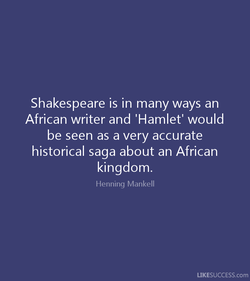 Shakespeare is in many ways an 