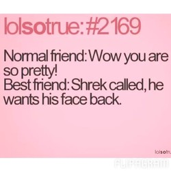 Normal friend: Wow you are 