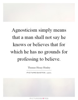 Agnosticism simply means 