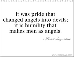 It was pride that changed angels into devils; it is humility that makes men as angels. - Muguåtüze www.momaye.com