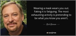 Wearing a mask wears you out. 