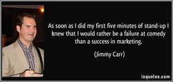 As soon as I did my first five minutes of stand-up I 