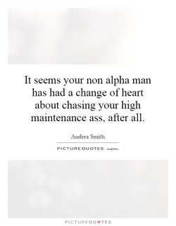 It seems your non alpha man 