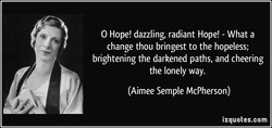 O Hope! dazzling, radiant Hope! - What a 