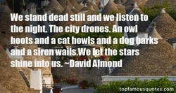 We stand dead still and we'isten to 