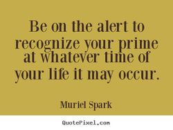Be on the alert to 