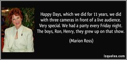 Happy Days, which we did for 11 years, we did 