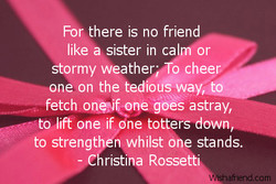 For there is no friend 