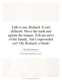 Talk to me, Richard. It isn't 