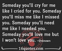 Someday you'll cry for me 