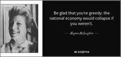 Be glad that you're greedy; the 