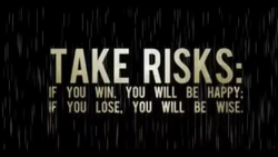 TAKE RISKS: 