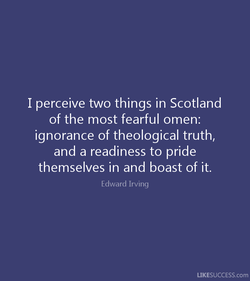 I perceive two things in Scotland 
