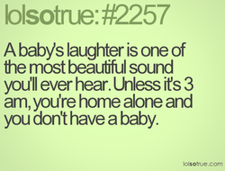 A babys laughter is one of 
